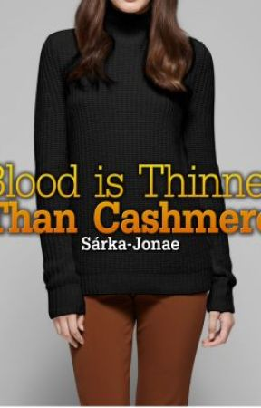 Blood is Thinner Than Cashmere by sarkajonae