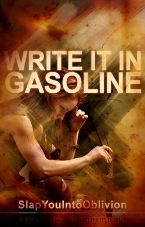 Write It In Gasoline: Part 1 The Conscious Killers Series by SlapYouIntoOblivion