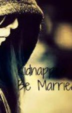 Kidnapped To Be Married(Getting edited) by chelscat