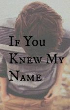 If You Knew My Name by CageMyDemons