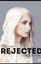Rejected  by Ellelover