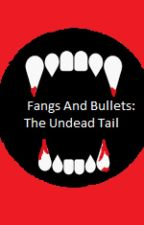 Fangs And Bullets: The Undead Tail by DareToBeBold