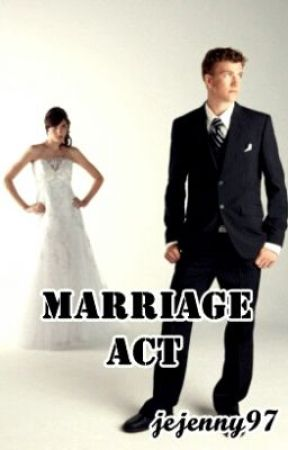 Marriage Act [COMPLETED] (EDITING-ON HOLD) by jejenny97