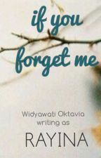 If You Forget Me by WidyawatiOktavia