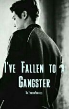 I've Fallen to a Gangster by FrozenPrncess