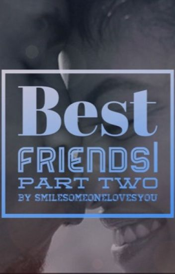 Best Friends| Part Two