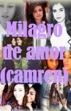 Milagro de amor (Camren). by Karmyh2o