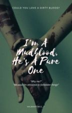 I'm A Mudblood, He's A Pure One // A Draco Malfoy Story  by valmartinez_7