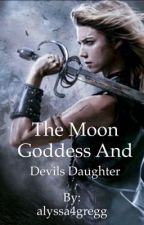 The moon goddess and Devils daughter by alyssa4gregg