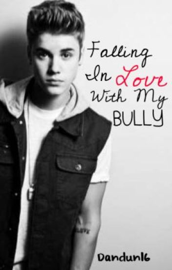 The Story of Falling in Love with my Bully (Justin Bieber story) #Wattys2015