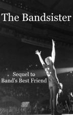 The Bandsister | 5SOS (sequel to Band's Best Friend) by djserrano