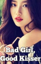 Bad Girl, Good Kisser (Complete) by Krishtita