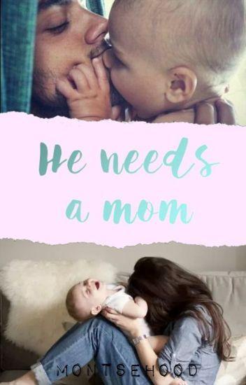He needs a mom.