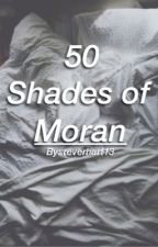 50 Shades of Moran by reverhart13