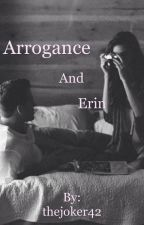 Arrogance and Erin by TheAceandTheFool