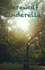 Werewolf Cinderella(#Wattys2016) by Angel_Winged_Avenger