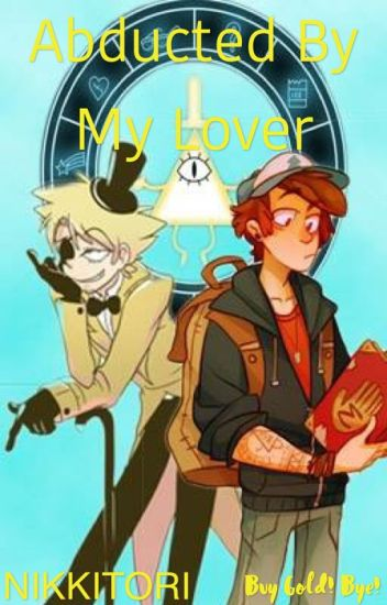 Abducted by my Lover (Bill Cipher X Reader X Dipper Pines)