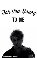 Far Too Young to Die // m.c. by fandoms_nope