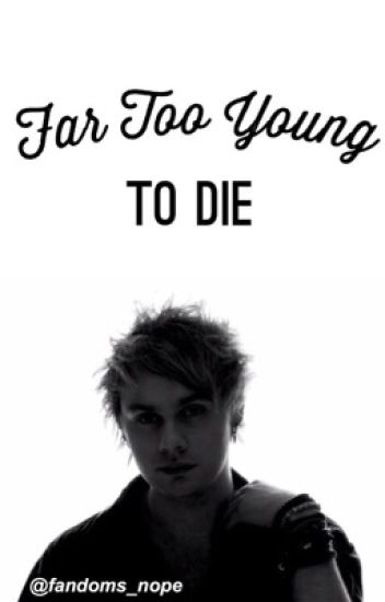 Far Too Young to Die // m.c.