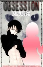 Obsession (Yandere Levi X Reader AU) (Wattys2015) by KatandCinder
