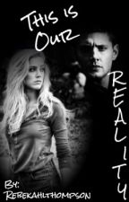 This Is Our Reality (Supernatural- Dean love story) by rebekahlthompson