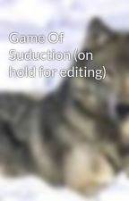 Game Of Suduction (on hold for editing) by FlyAway99