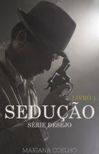 Sedução - Série Desejo I by MarianaSilva95