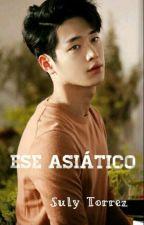 Ese asiático( Pausada) by SulyTorrez