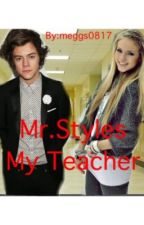 Mr.Styles, My Teacher ( Harry Styles fanic) by meggs0817