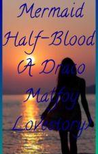 Mermaid Half-Blood (A Draco Malfoy Lovestory) by DaydreamingOreo