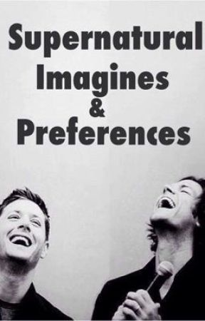 Supernatural: Imagines and Preferences - BSM: They find you