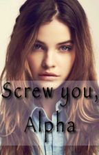 Screw You, Alpha by FacingTheMusic