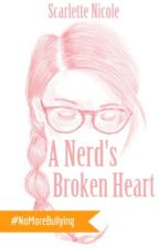A Nerd's Broken Heart by ScarletteNicole27