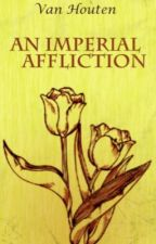 ~An Imperial Affliction~ by RoseBad123