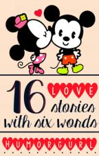 16 Love Stories With Six Words. (Wattpad Challenge) by HumorGurl