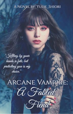 Arcane Vampire: A Fabled Fiend (Read it on Webnovel) by Yulie_Shiori
