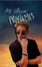 Mi Chica Problemas; M. E. by AnyluSantillan