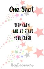 Keep Calm And Go Stalk 'your crush' [One Shot Story] by HeyyMissA