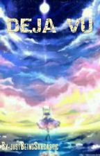 DEJA VU [Wattys2015] by JustBeingSarcastic