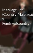Marriage Life (Country!Male!reader x Fem!nyo!country) by AltheaMiyamoto