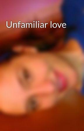 Unfamiliar love by lilDupuis