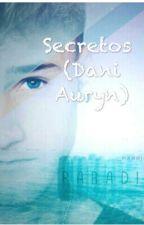 Secretos (Dani Auryn) by cantbeperfect_