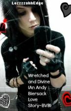 [ON HOLD INDEFINITELY] Wretched and Divine (An Andy Biersack Love Story~BVB) by CallMeRayanne