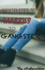 Secretly Married To A Gangster by Asdfgeraldine
