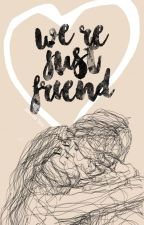 WE'RE JUST FRIEND by SweetBevv_