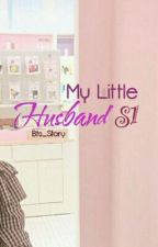My Little Husband S1 (completed) by BTS_Story
