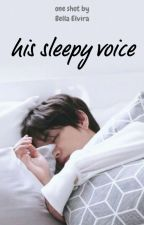 His Sleepy Voice [1/1] by bellaelviraaa