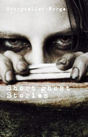 Short ghost Stories by Storyteller-norge