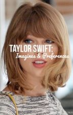Taylor Swift Imagines by KnowingItWasForever
