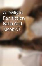 A Twilight Fan-fiction, Bella And Jacob<3 by rhianluvsyaall